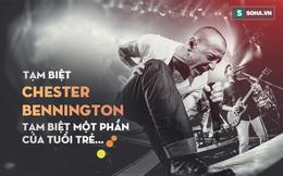 Chester Bennington - Tạm biệt anh, một phần tuổi trẻ của thế hệ chúng tôi...