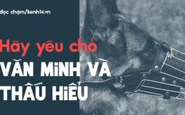 Từ vấn đề bắt nhốt chó ở TP.HCM: Hãy biết yêu thú cưng một cách văn minh và thấu hiểu!