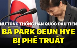 [VIDEO] Hai lần rời Nhà Xanh trong buồn tủi của bà Park Geun Hye