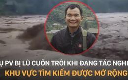 Vụ phóng viên TTXVN bị lũ cuốn khi tác nghiệp ở Yên Bái: Thông tin mới nhất