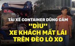 """Tài xế container dũng cảm, """"dìu"""" xe khách mất lái trên đèo Lò Xo"""