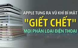 """Apple tung ra vũ khí bí mật """"giết chết"""" các đối thủ và mọi phân loại điện thoại"""