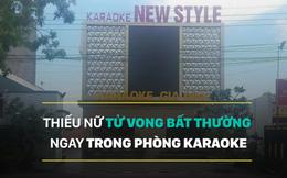 Thiếu nữ tử vong bất thường ngay trong phòng karaoke