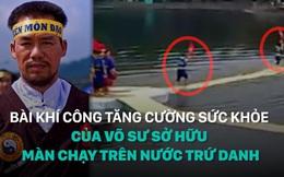 Võ sư Việt sở hữu màn chạy trên nước hướng dẫn 11 chiêu khí công: Chỉ cần 3 phút mỗi ngày