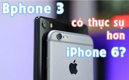 Có 7 triệu đồng, mua Iphone 6 hay Bphone 3?