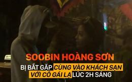 [Video] Soobin Hoàng Sơn vào khách sạn lúc 2h sáng cùng cô gái lạ
