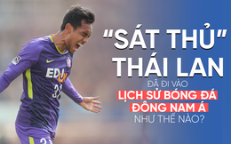"""""""Sát thủ"""" Thái Lan đã đi vào lịch sử bóng đá Đông Nam Á như thế nào?"""