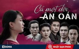 """""""Cả một đời ân oán"""": Xa lạ thực tế, phim Việt mà cứ ngỡ phim Đài Loan lai Hàn Quốc!"""