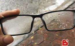 Chỉ những người đeo kính mới hiểu hết nỗi khổ của trời nồm