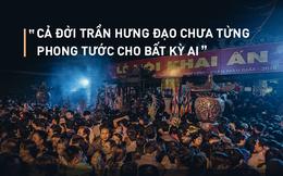 Bay chức vì lễ đền Trần: Họ đã đi ngược tinh thần của Hưng Đạo Đại Vương