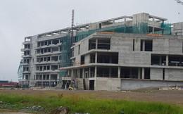"""Tiền không thiếu, hai dự án bệnh viện """"nghìn tỷ"""" vẫn ngừng thi công 18 tháng"""