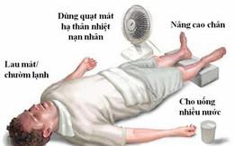 Biện pháp sơ cứu sốc nhiệt khẩn cấp: Mùa hè nắng nóng ai cũng cần biết để tự cứu mình