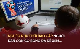 Người hâm mộ Việt Nam đang đứng trước nguy cơ sang Lào, Campuchia… xem World Cup?
