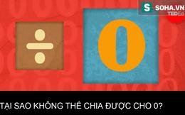 Đừng tưởng bạn đã biết: Tại sao các số khác không thể chia được cho 0?