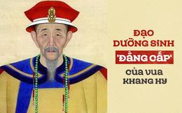Đạo dưỡng sinh của vua Khang Hy: Thần tâm vui vẻ chính là cách dưỡng sinh trường thọ nhất