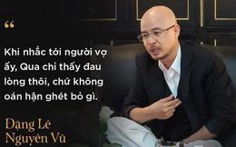 Ông Đặng Lê Nguyên Vũ kể từng 2 lần được mẹ đẻ đưa đi giám định tâm thần để chiều ý con dâu