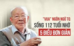 Danh nhân 112 tuổi 'chưa đi viện, không uống thuốc bổ' tiết lộ 5 bí quyết sống khỏe mạnh