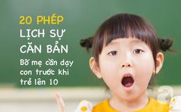 20 phép lịch sự căn bản bố mẹ cần dạy con trước khi trẻ lên 10