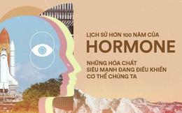 Lịch sử hơn 100 năm của hormone, những hóa chất siêu mạnh đang điều khiển cơ thể chúng ta