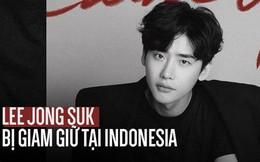 NÓNG: Tài tử Lee Jong Suk và cả ekip bị chính quyền Indonesia giam giữ sau fanmeeting