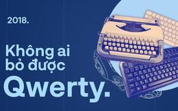 Vì sao chúng ta không bỏ được bàn phím QWERTY?