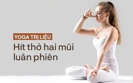 Yoga Trị liệu: Dưỡng sinh, chữa bệnh bằng cách hít thở luân phiên, tác dụng vượt trội