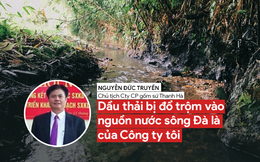 Chủ tịch Cty CP gốm sứ Thanh Hà: Dầu thải bị đổ trộm vào nguồn nước sông Đà là của Cty tôi