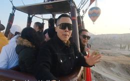 Vũ Khắc Tiệp cưỡi lạc đà, ngồi khinh khí cầu, ở khách sạn hang động độc đáo nhất thế giới