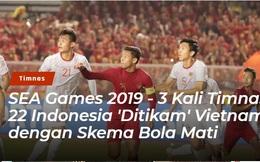 """Báo Indonesia thất vọng, dùng từ """"xui xẻo, thảm họa"""" để nói về thất bại trước U22 Việt Nam"""