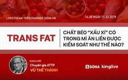 """Đối thoại trực tuyến với chuyên gia Vũ Thế Thành: Trans fat - chất béo """"xấu xí"""" có trong mì ăn liền được kiểm soát như thế nào?"""