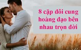 8 cặp đôi cung hoàng đạo bên nhau trọn đời: Ma Kết và Kim Ngưu yêu mãi như ngày đầu