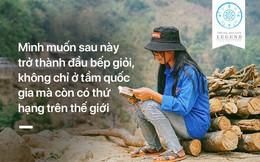 Hai cô gái 'kỳ lạ' giữa vùng rừng núi: Bật khóc - muốn thu phục nhân tâm; mơ ước vươn tầm thế giới!