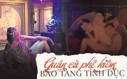 """Đến Bangkok hãy ghé thăm Đèn lồng xanh - quán cà phê kiêm """"bảo tàng tình dục"""" chuyên trưng bày các hiện vật khắc họa chuyện gối chăn"""