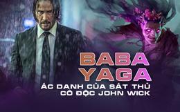 Baba Yaga: Biệt hiệu này của sát thủ trứ danh John Wick có nghĩa gì?