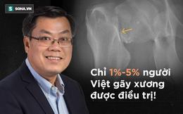 Loãng xương: Thầm lặng, nguy hiểm, ở Việt Nam chỉ 1-5% bệnh nhân gãy xương được điều trị!