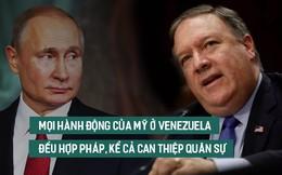 """Pompeo nói Mỹ can thiệp quân sự là """"hợp pháp"""" nhưng lại đòi Nga rời Venezuela"""