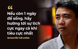 BS Nguyễn Thế Lương: Nếu còn 1 ngày để sống, tôi sẽ làm điều chưa từng dám làm