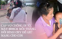 Có gì bằng tình cha nghĩa mẹ: 2 ngày 1 lần, cặp vợ chồng lại đi xe máy 120 km đổi bình oxy để giữ mạng cho con
