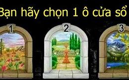 Hãy chọn theo bản năng cửa sổ bạn thích, đáp án sẽ tiết lộ bạn coi trọng điều gì nhất