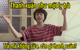 """""""Thanh xuân như một ly trà"""" của Dương (Về nhà đi con) thành hot trend, dân tình điên đảo áp dụng làm caption thả thính, bán hàng online"""