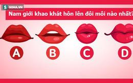 Đàn ông khao khát hôn lên đôi môi nào nhất? Đáp án sẽ bật mí về chính bạn trong tình yêu