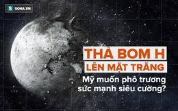 """Giải mật dự án không tưởng Mỹ: Biến Mặt Trăng thành """"địa ngục chết"""" bằng vũ khí hủy diệt"""