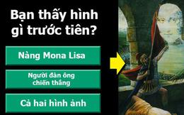 Nhìn thấy Mona Lisa hay chiến binh trước? Tính cách của bạn sẽ bộc lộ ngay ở câu trả lời