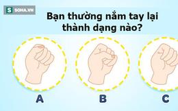 Muốn biết mình là người hướng nội hay hướng ngoại, hãy nắm bàn tay của bạn lại
