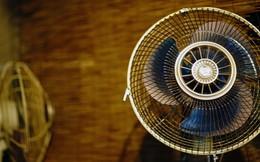 Cảnh báo: Đừng bật quạt khi trời nóng... nhưng khô