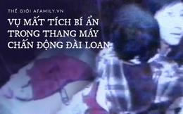 Vụ mất tích bí ẩn chấn động Đài Loan: Mẹ ôm con vào thang máy cởi áo khoác và giày rồi lao ra ngoài biến mất suốt 11 năm