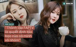 """Hot girl duy nhất trong nhóm sáng lập FAPTV: """"Nhóm còn chưa ăn mừng vì phải đi quay liên tục"""""""