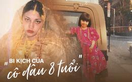 Bi kịch của bé gái 8 tuổi bị chính bố mẹ ruột ép đính hôn, 15 tuổi lên xe hoa bắt đầu cuộc đời địa ngục với chồng vũ phu