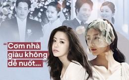 """Mỹ nhân Hàn làm dâu nhà tài phiệt: Hóa ra """"cơm nhà giàu chẳng dễ nuốt"""""""