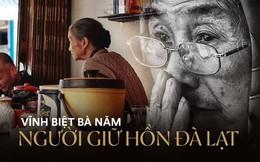 Ghé quán cà phê vợt 60 tuổi để gửi lời tạm biệt bà Năm - Một chứng nhân lặng lẽ giữa lòng Đà Lạt nay đã không còn